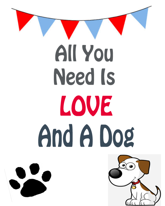 All You need is love and a dog printable