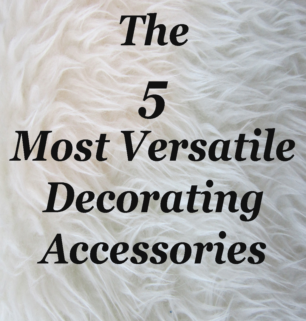 The 5 Most Versatile Decorating Accessories