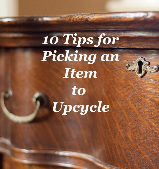 10 Tips for Picking An Item to Upcycle Pin the Honeycomb Home