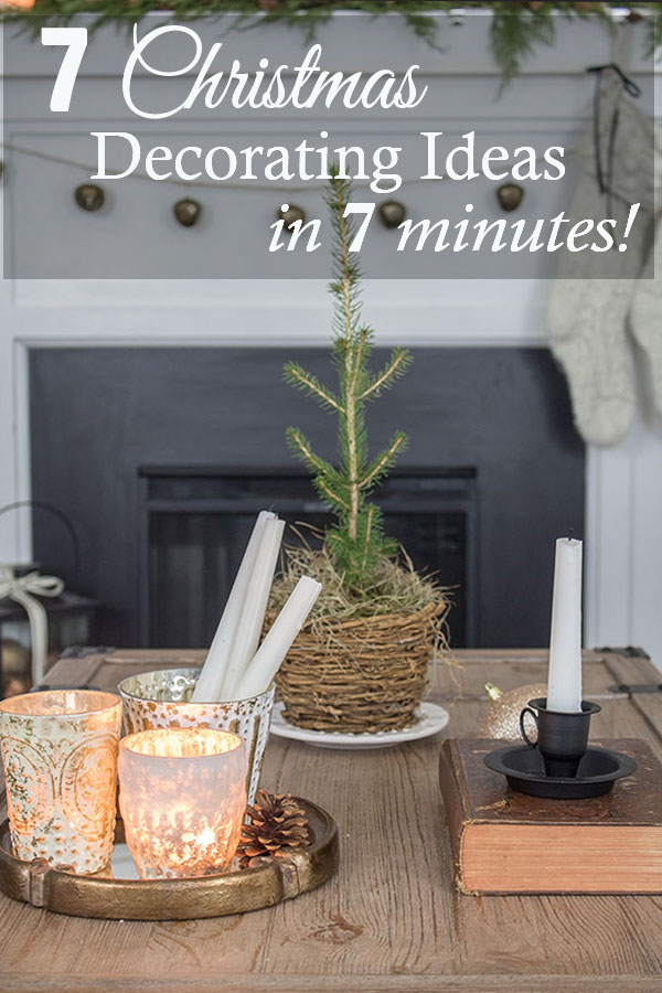 7 Ways to decorate for Christmas in 7 minutes or less!  These ideas are so pretty no one will believe how quick and easy they were!  #Christmas #Decorating #simple